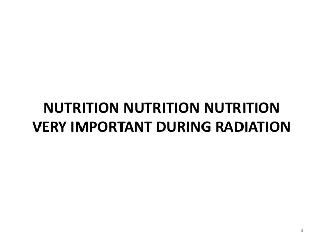 NUTRITION NUTRITION NUTRITION VERY IMPORTANT DURING RADIATION 4