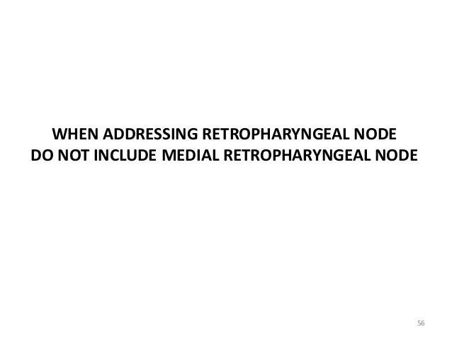 WHEN ADDRESSING RETROPHARYNGEAL NODE DO NOT INCLUDE MEDIAL RETROPHARYNGEAL NODE 56