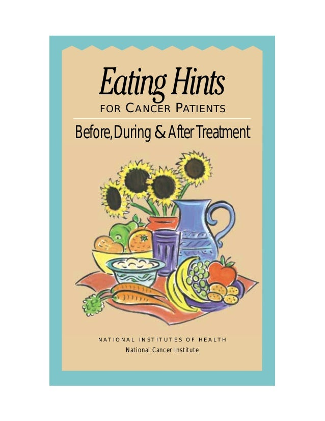 Eating Hints    FOR       CANCER PATIENTSBefore,During & After Treatment    N A T I O N A L I N S T I T U T E S O F H E A ...