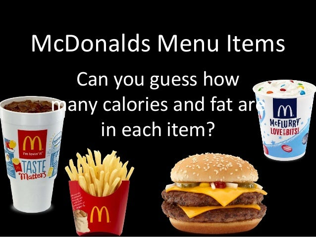 McDonalds Menu Items Can you guess how many calories and fat are in each item?