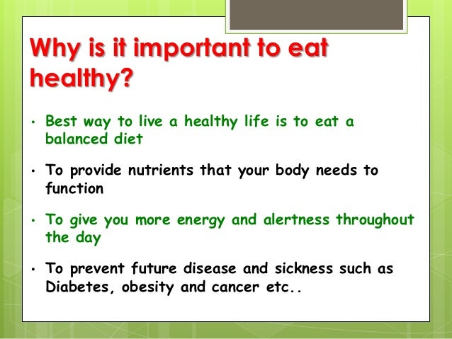 the important of healthy eating health essay A healthy diet is important throughout your life, but early on, nutritious vittles are especially important while no one eats perfectly, and foods like sugary sweets are okay in moderation, a diet based on nutrient-rich foods can promote physical and mental health while helping your child feel energized and in overall positive moods.