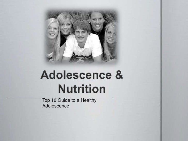 Adolescence & Nutrition<br />Top 10 Guide to a Healthy Adolescence <br />