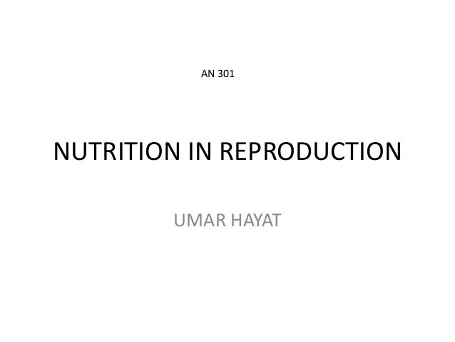 AN 301  NUTRITION IN REPRODUCTION UMAR HAYAT