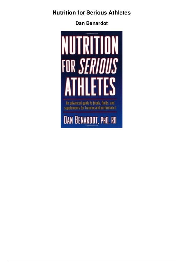 Nutrition for Serious Athletes Dan Benardot