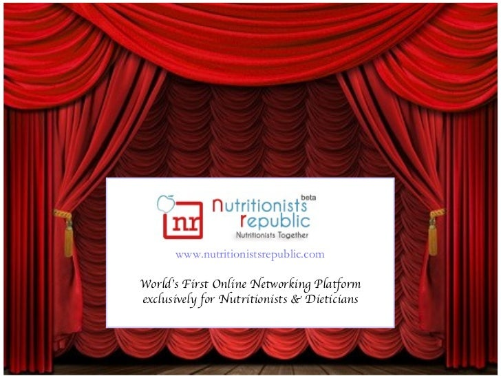 www.nutritionistsrepublic.comWorld's First Online Networking Platformexclusively for Nutritionists & Dieticians