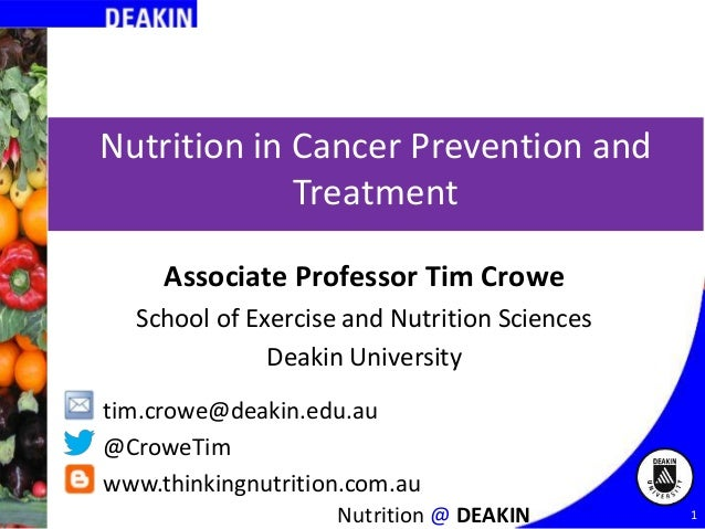 Nutrition in Cancer Prevention and Treatment Associate Professor Tim Crowe School of Exercise and Nutrition Sciences Deaki...
