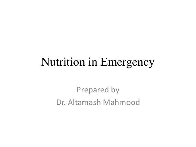 Nutrition in Emergency Prepared by Dr. Altamash Mahmood