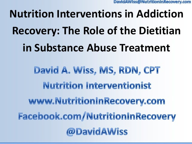 Nutrition Interventions in Addiction Recovery: The Role of the Dietitian in Substance Abuse Treatment