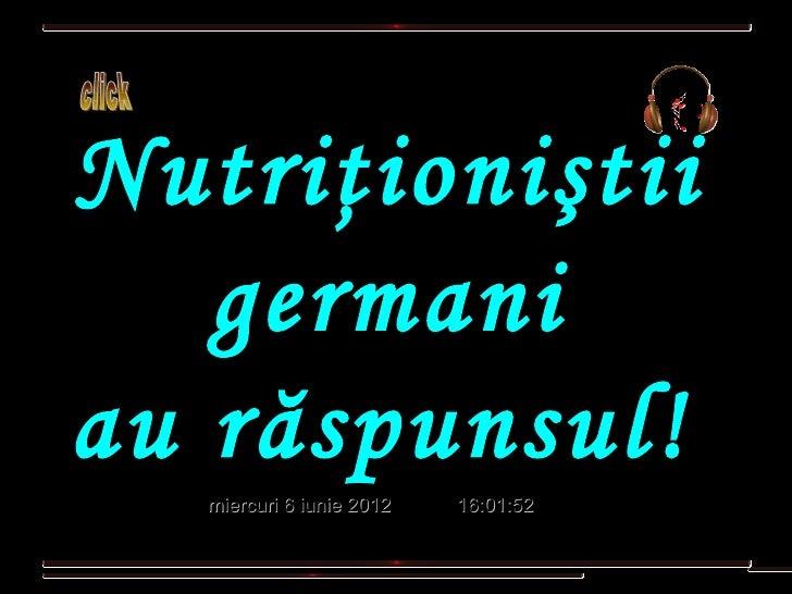 Nutriţioniştii   germaniau răspunsul!  miercuri 6 iunie 2012   16:01:52