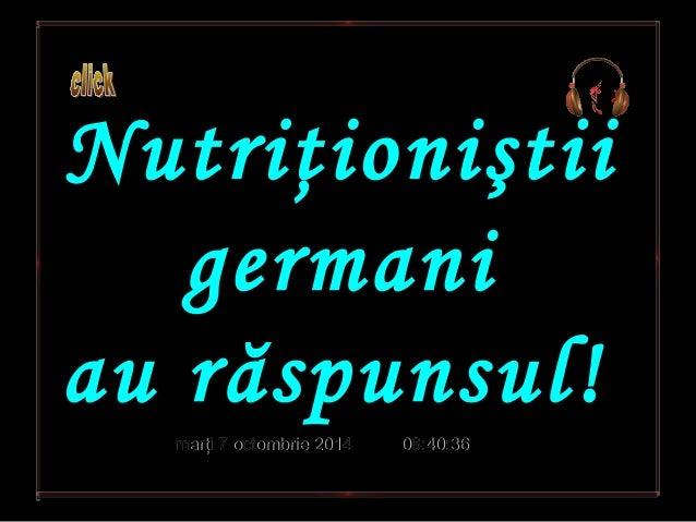 Nutriţioniştii  germani  au răspunsul!  mmaarrţţii 77 ooccttoommbbrriiee 22001144 0066::4400::3366