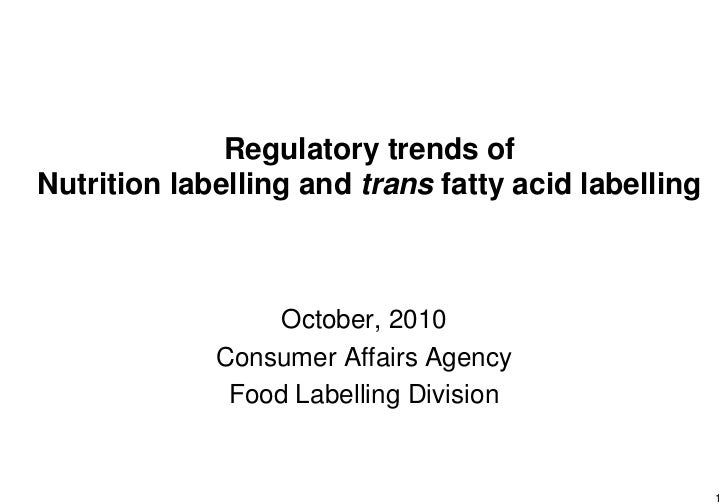 Regulatory trends ofNutrition labelling and trans fatty acid labelling                  October, 2010             Consumer...
