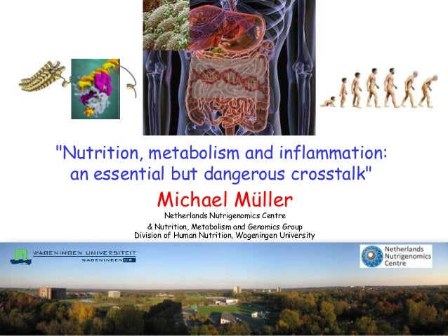 """Nutrition, metabolism and inflammation:  an essential but dangerous crosstalk""               Michael Müller              ..."