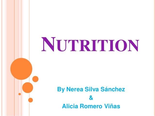 NUTRITION By Nerea Silva Sánchez           &  Alicia Romero Viñas