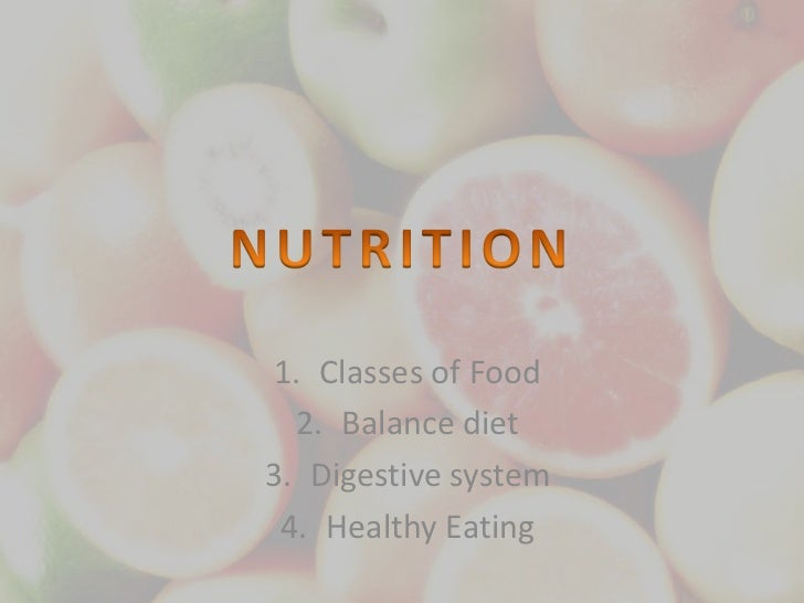 1. Classes of Food  2. Balance diet3. Digestive system 4. Healthy Eating
