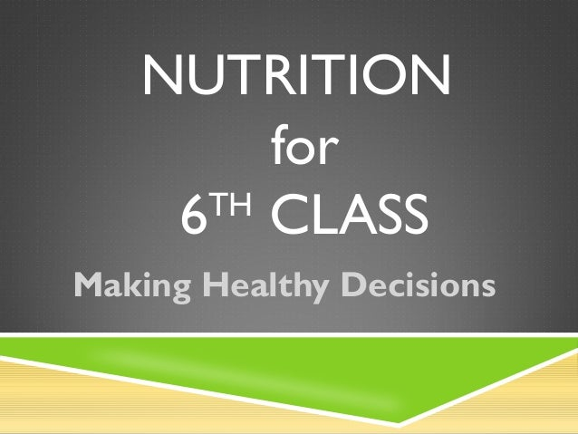 NUTRITIONfor6THCLASSMaking Healthy Decisions