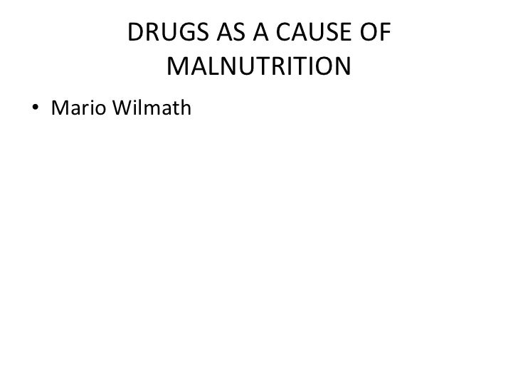 DRUGS AS A CAUSE OF          MALNUTRITION• Mario Wilmath