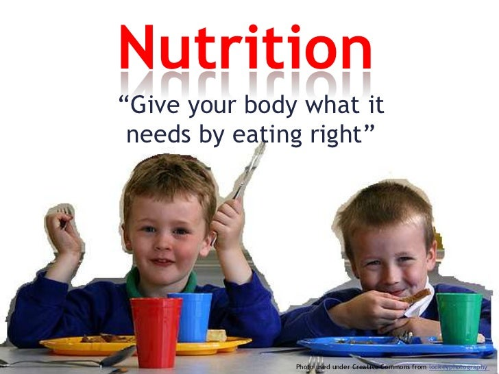 """Nutrition<br />""""Give your body what it needs by eating right""""<br />Photo used under Creative Commons from lockeyphotograph..."""