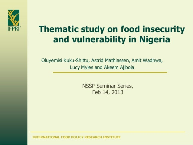 INTERNATIONAL FOOD POLICY RESEARCH INSTITUTEThematic study on food insecurityand vulnerability in NigeriaOluyemisi Kuku-Sh...