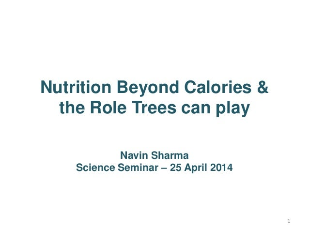 1 Nutrition Beyond Calories & the Role Trees can play Navin Sharma Science Seminar – 25 April 2014