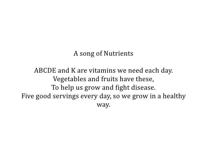 AsongofNutrients    ABCDEandKarevitaminsweneedeachday.          Vegetablesandfruitshavethese,         To...