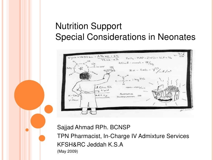 Nutrition Support  <br />Special Considerations in Neonates<br />Sajjad Ahmad RPh. BCNSP<br />TPN Pharmacist, In-Charge IV...