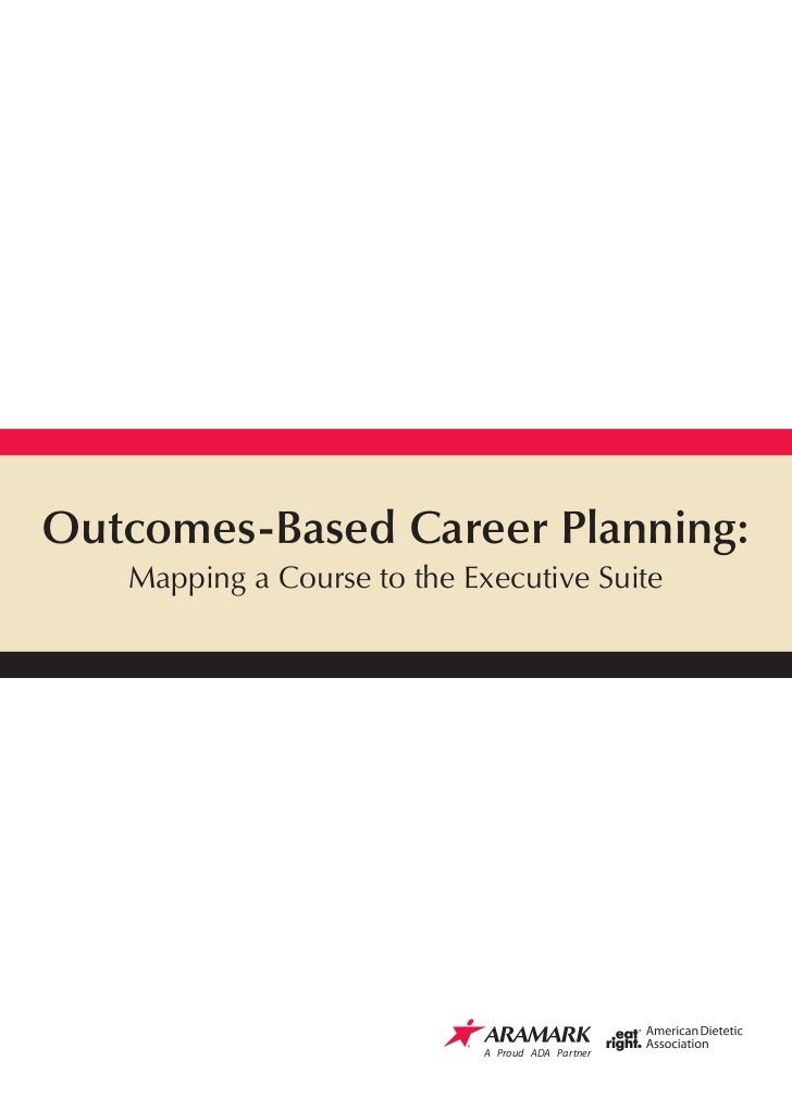 Outcomes-Based Career Planning:    Mapping a Course to the Executive Suite                                 A Proud ADA Par...
