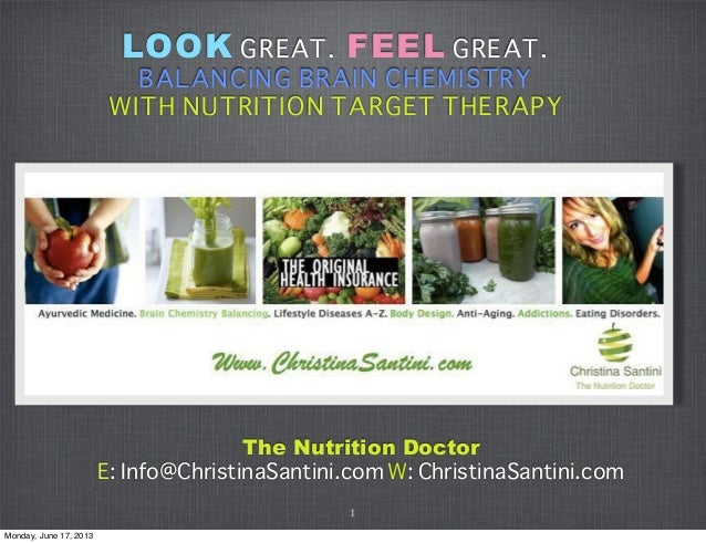 LOOK GREAT. FEEL GREAT.BALANCING BRAIN CHEMISTRYWITH NUTRITION TARGET THERAPYThe Nutrition DoctorE: Info@ChristinaSantini....