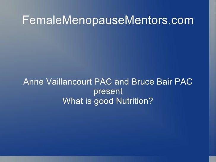 FemaleMenopauseMentors.com Anne Vaillancourt PAC and Bruce Bair PAC present What is good Nutrition?