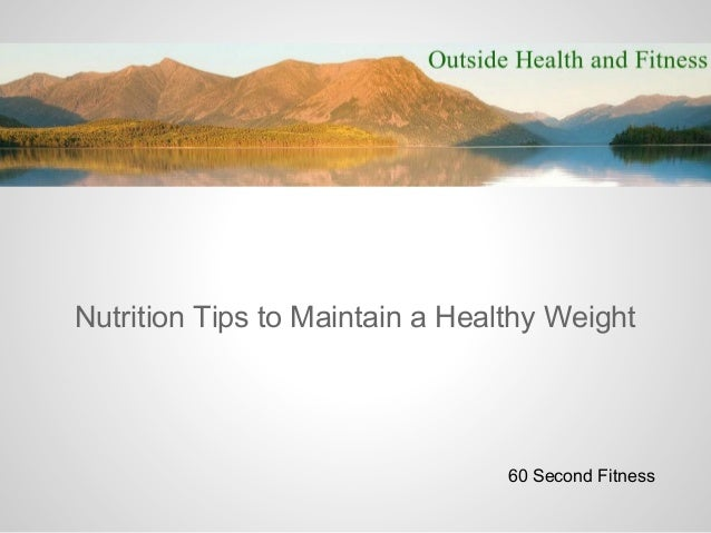 Nutrition Tips to Maintain a Healthy Weight                                 60 Second Fitness