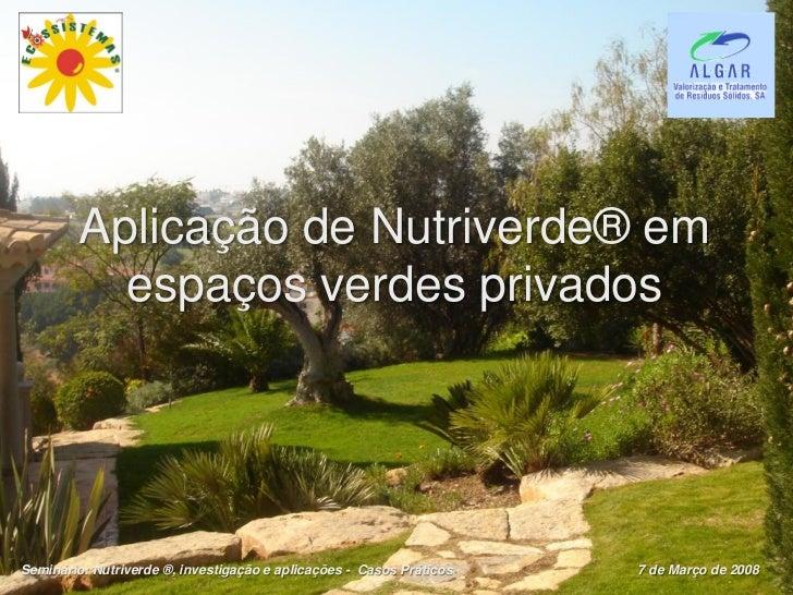 Aplicação de Nutriverde® em           espaços verdes privadosSeminário: Nutriverde ®, investigação e aplicações - Casos Pr...
