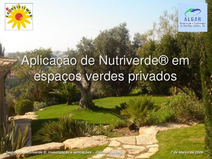 Aplicação de Nutriverde® em            espaços verdes privados     Seminário: Nutriverde ®, investigação e aplicações - Ca...