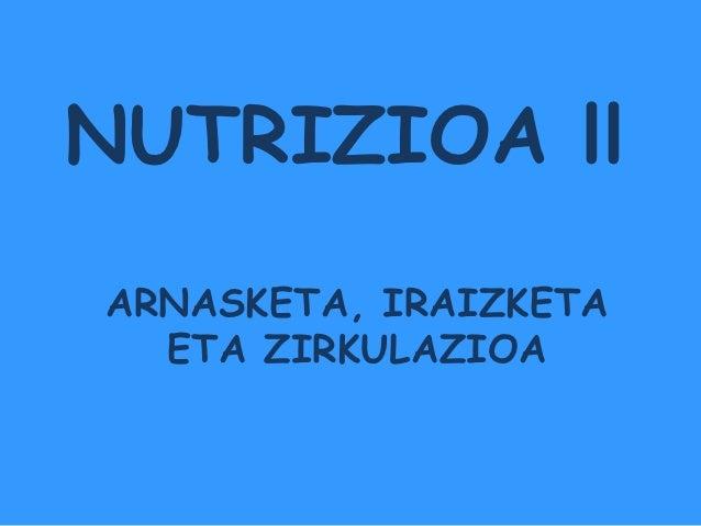 NUTRIZIOA llARNASKETA, IRAIZKETA  ETA ZIRKULAZIOA