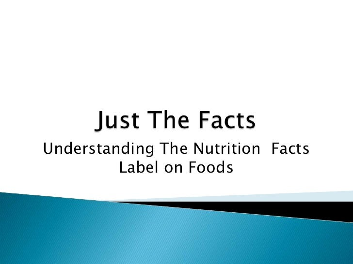 Just The Facts<br />Understanding The Nutrition  Facts Label on Foods<br />