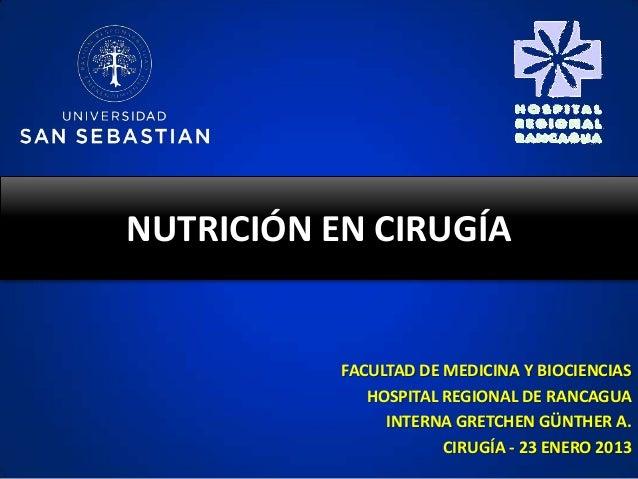 NUTRICIÓN EN CIRUGÍA           FACULTAD DE MEDICINA Y BIOCIENCIAS              HOSPITAL REGIONAL DE RANCAGUA              ...