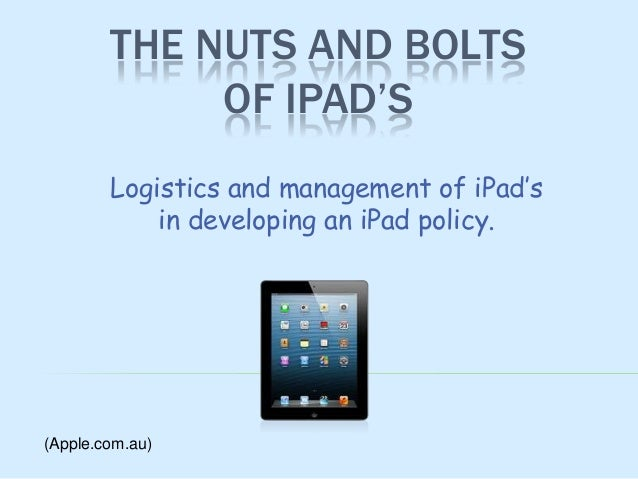 THE NUTS AND BOLTSOF IPAD'SLogistics and management of iPad'sin developing an iPad policy.(Apple.com.au)