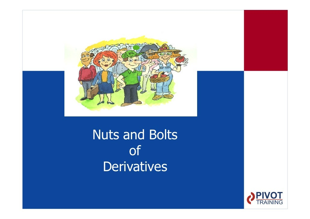 Nuts and Bolts       of  Derivatives