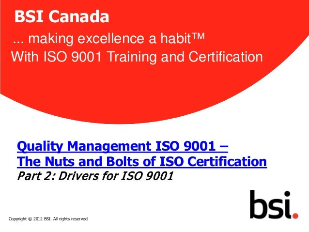 BSI Canada ... making excellence a habit™ With ISO 9001 Training and Certification    Quality Management ISO 9001 –    The...