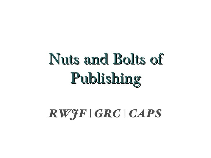 Nuts and Bolts of  PublishingRWJF | GRC | CAPS