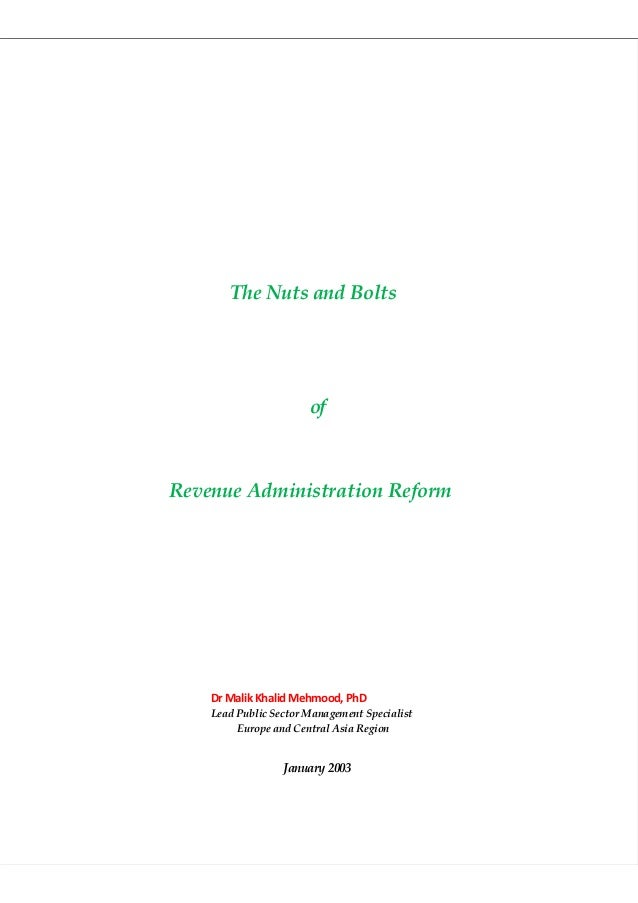 The Nuts and Bolts                       ofRevenue Administration Reform    Dr Malik Khalid Mehmood, PhD    Lead Public Se...