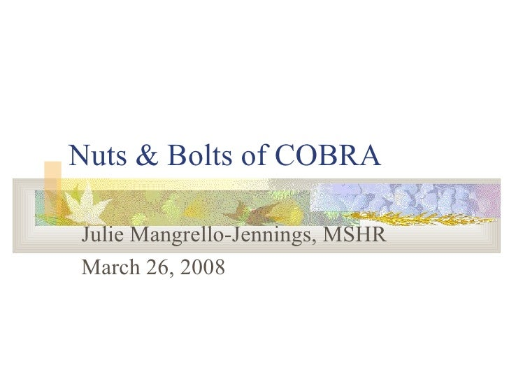 Nuts & Bolts of COBRA Julie Mangrello-Jennings, MSHR March 26, 2008