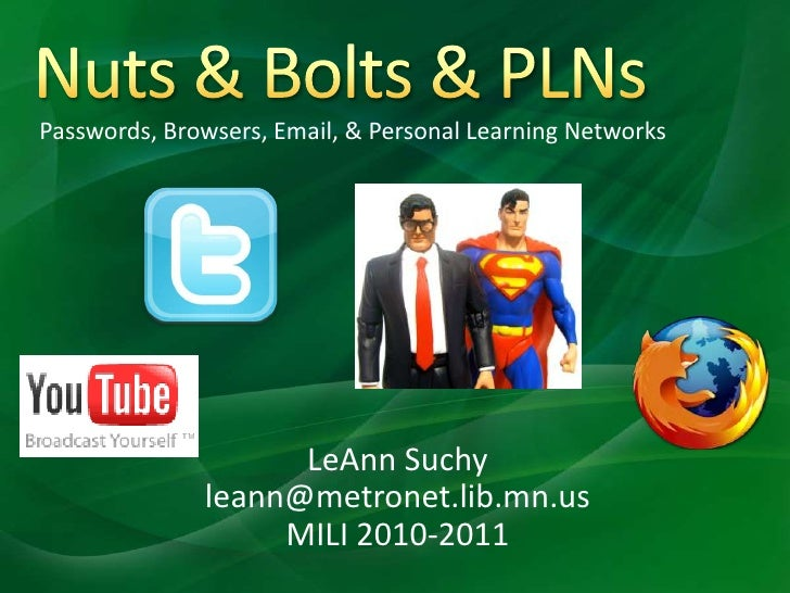Nuts & Bolts & PLNs<br />Passwords, Browsers, Email, & Personal Learning Networks<br />LeAnn Suchy<br />leann@metronet.lib...