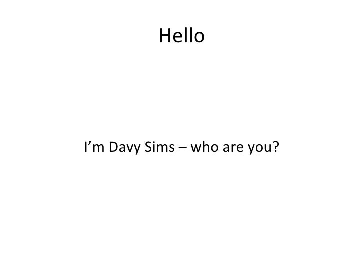 HelloI'm Davy Sims – who are you?