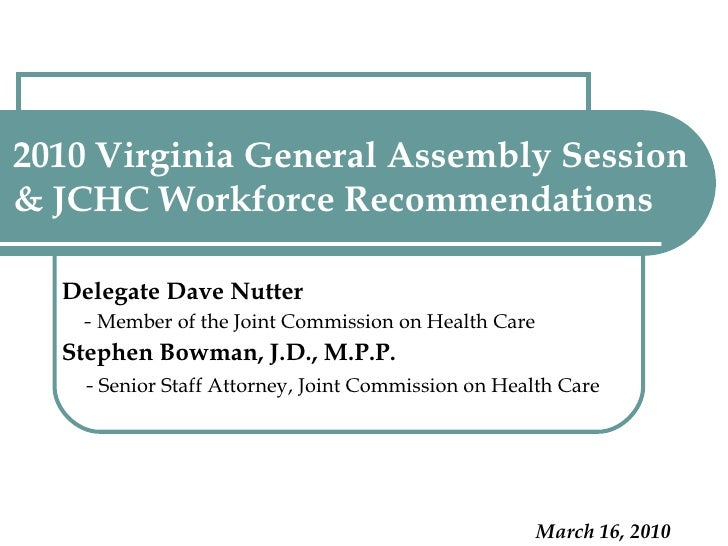 2010 Virginia General Assembly Session & JCHC Workforce Recommendations Delegate Dave Nutter -  Member of the Joint Commis...