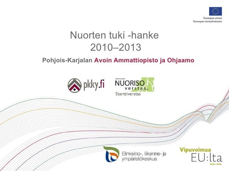 Nuorten tuki -hanke  2010–2013 Pohjois-Karjalan  Avoin Ammattiopisto ja Ohjaamo