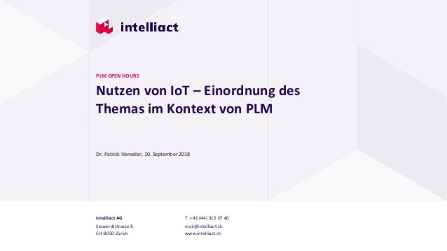 Intelliact AG Siewerdtstrasse 8 CH-8050 Zürich T. +41 (44) 315 67 40 mail@intelliact.ch www.intelliact.ch Nutzen von IoT –...