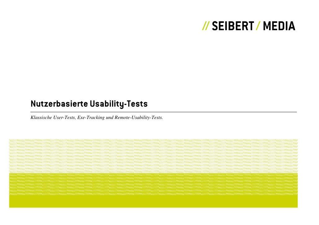 Nutzerbasierte Usability-Tests Klassische User-Tests, Exe-Tracking und Remote-Usability-Tests.