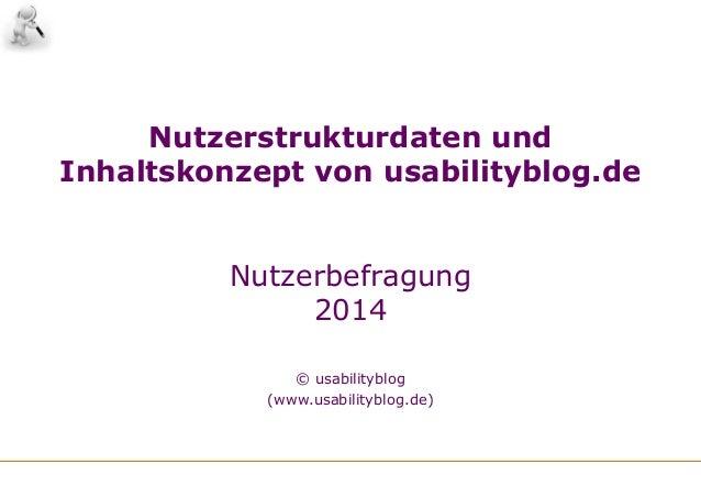 Nutzerstrukturdaten und Inhaltskonzept von usabilityblog.de Nutzerbefragung 2014 © usabilityblog (www.usabilityblog.de)