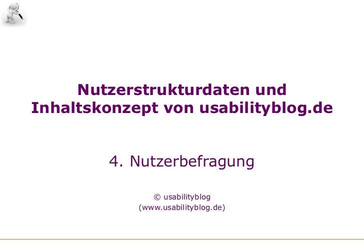 Nutzerstrukturdaten undInhaltskonzept von usabilityblog.de4. Nutzerbefragung<br />© usabilityblog(www.usabilityblog.de)<b...