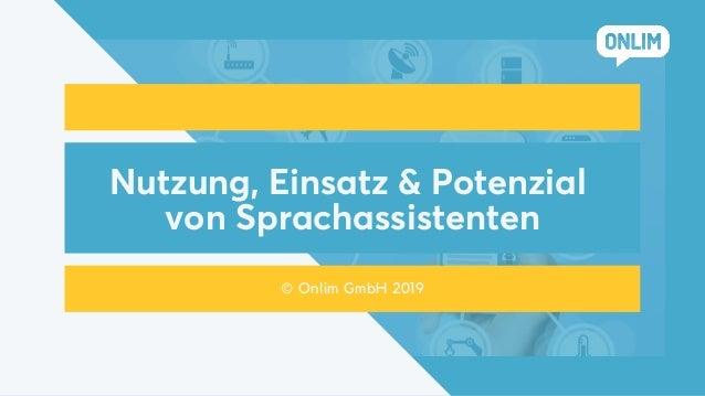 Nutzung, Einsatz & Potenzial von Sprachassistenten © Onlim GmbH 2019