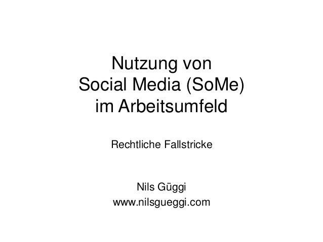Nutzung vonSocial Media (SoMe)im ArbeitsumfeldRechtliche FallstrickeNils Güggiwww.nilsgueggi.com